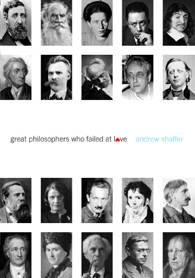 Great Philosophers Who Failed at Love by Andrew Shaffer